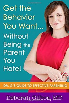 Get the Behavior You Want...Without Being the Parent You Hate! So many useful positive parenting tips and ideas. A must-read for all moms!