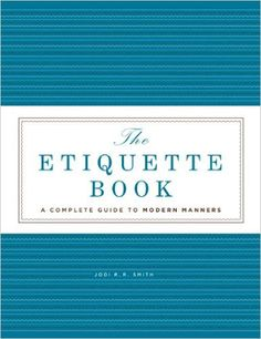 Amazon.com: The Etiquette Book: A Complete Guide to Modern Manners (9781402776021): Jodi R. R. Smith: Books