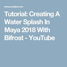 Tutorial: Creating A Water Splash In Maya 2018 With Bifrost - YouTube