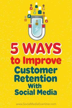 5 Ways to Improve Customer Retention With Social Media by Tamar Weinberg on Social Media Examiner.