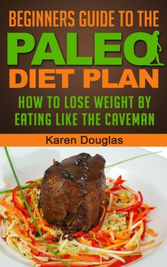 Beginners Guide to the Paleo Diet Plan  by Karen Douglas ($4.63)
