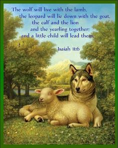Isaiah 11:6 After Jesus returns again, things will go to the way they should be