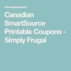 Canadian SmartSource Printable Coupons - Simply Frugal
