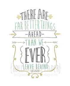 There Are Far Better Things Ahead C.S. Lewis by hollyandolivepaper