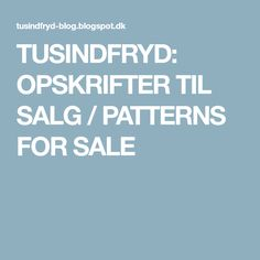 TUSINDFRYD: OPSKRIFTER TIL SALG / PATTERNS FOR SALE