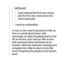 Hahahaha good point! Thor & the first Cars movie have the same plot