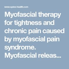 Myofascial therapy for tightness and chronic pain caused by myofascial pain syndrome. Myofascial release therapy is a low load stretch designed to relieve back pain.