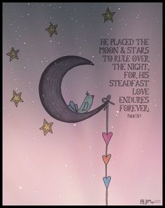 PSALM cute and comforting for a child's room! If they are afraid of the dark or sleeping alone, use it as a reminder that God is always with them. Bible Quotes, Bible Verses, Scriptures, Psalm 136, Good Night Moon, How He Loves Us, Baby Shower, Moon Child, Stars And Moon