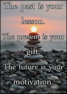 Have you learned your lesson in life? Learn the lesson and make your future a motivation. Never Give Up Quotes, Giving Up Quotes, Quotes For Kids, Family Quotes, Past Present Future Quotes, Be Present Quotes, Past Quotes, Happy Quotes, Life Quotes