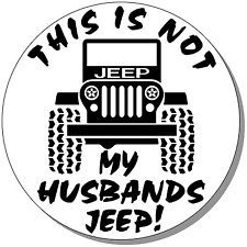 """THIS IS NOT MY HUSBANDS JEEP"" 3.5"" ROUND STICKER 4 JEEP WRANGLER, 4X4,CJ7,JK,TJ"