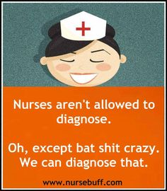 Funny nursing quotes---http://www.nursebuff.com/2013/07/funny-nurses-quotes/