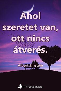 Ahol szeretet van, ott nincs átverés. /Albert Einstein/ #einstein #idézetek Albert Einstein, Bff, Motivation, Happy, Quotes, Glee, Quotations, Ser Feliz, Quote