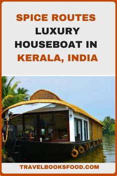 Spice Routes Luxury Houseboat in Kerala, India | Luxury Cruises in Kerala | Luxury Houseboats in Kerala | Alleppey Houseboats | Luxury Travel In India | Kerala Backwaters Cruise | Luxury Experience