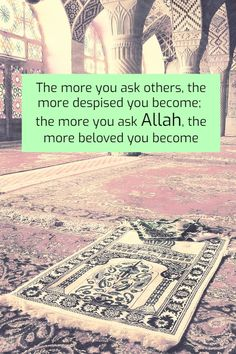 The more you ask others, the more despised you become. The more you ask ALLAH, the more beloved you become Inspirational Islamic Quotes in English with Beautiful Images Quran Quotes Inspirational, Faith Quotes, Wisdom Quotes, Life Quotes, Islamic Quotes In English, English Quotes, Islamic Qoutes, Islamic Dua, Arabic Quotes