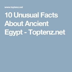 10 Unusual Facts About Ancient Egypt - Toptenz.net