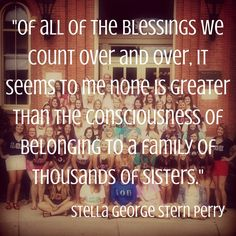 """""""Of all of the bleedings we count over and over, it seems to me none is greater than the consciousness of belonging to a family of thousands of sisters"""" - Stella George Stern Perry"""