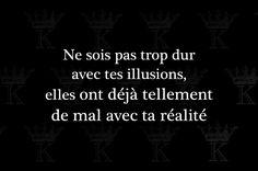 Ne sois pas trop dur avec tes illusions, elles ont déjà tellement de mal avec ta réalité.