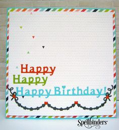 Happy Happy Happy Birthday ! | Spellbinders