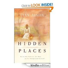 Hidden Places:Lynn Austin- excellent. This was a very, very good book, well told