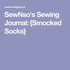SewNso's Sewing Journal: {Smocked Socks}
