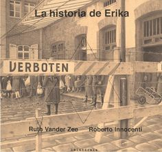 +12 La historia de Erika, de Ruth Vander Zee y Roberto Innocenti. Mayores de 12 años.
