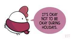 """[image description: drawing of a chicken in a purple-pink scarf saying""""It's okay not to be okay during holidays."""" in a purple speech bubble.]"""