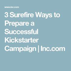 3 Surefire Ways to Prepare a Successful Kickstarter Campaign   Inc.com