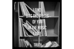 """Love quote: """"I find bits and pieces of you in the music I love."""""""