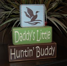 Daddy's Little Huntin Hunting Buddy Deer Elk Duck PERSONALIZED Name Boys Children Primitive Country Wood Sign Shelf Sitter Blocks Home Decor. $26.95, via Etsy.