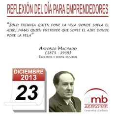 Reflexiones para Emprendedores 23/12/2013  http://es.wikipedia.org/wiki/Antonio_Machado        #emprendedores #emprendedurismo #entrepreneurship #Frases #Citas #Reflexiones