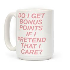 "Show that your are out of f*cks to give with this sassy apathetic coffee mug. This mug features the phrase ""Do I Get Bonus Points If I Pretend To Care?"" in pastel pink."