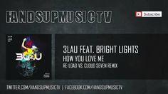 3LAU feat. Bright Lights - How You Love Me (Re-Load vs. Cloud Seven Remix)