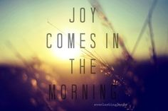 """Psalm 30:5 - From Great News! Daily, """"This Too Shall Pass,"""" Friday, July 18, 2014. #Joy #Morning Subscribe: http://ui.constantcontact.com/d.jsp?m=1115825817296&p=oi"""
