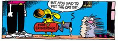 A daily comic strip by Mike Peters, Mother Goose And Grimm. Goofy Pictures, Mother Goose And Grimm, Cat Comics, Comic Strips, Laugh Out Loud, The Funny, Make Me Smile, Comedy, Cartoons