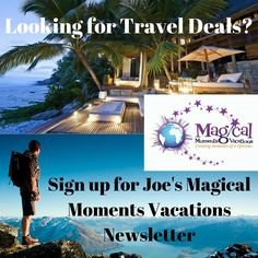 Looking for #traveldeals ~Sign up for Joe's Magical Moments Vacations newsletter.