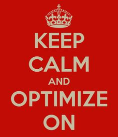 KEEP CALM AND OPTIMIZE ON - KEEP CALM AND CARRY ON Image Generator - brought to you by the Ministry of Information