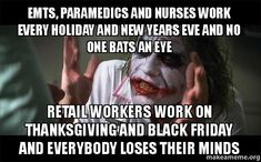 EMTs, Paramedics and nurses work every holiday and new years eve and no one bats an eye Retail workers work on thanksgiving and black friday and everybody loses their minds - Everyone Loses Their Minds (Joker Mind Loss)