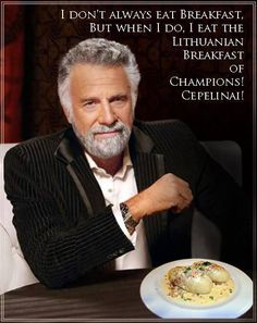 Courtesy of Kestutis Pocius.... What does The Most Interesting Man in the World eat? Why cepelinai, of course .jpg (500×630)