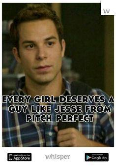 every girl deserves a guy like jesse from pitch perfect