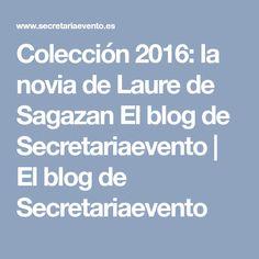 Colección 2016: la novia de Laure de Sagazan El blog de Secretariaevento   El blog de Secretariaevento