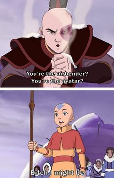 Bit sarcastic there Aang