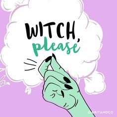 Witch, please!
