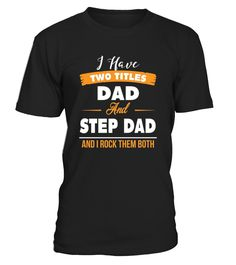 CHECK OUT OTHER AWESOME DESIGNS HERE!             I Have Two Titles Dad And Step Dad And I Rock Them Both T-shirt, World's Best Step Dad T-shirt, Great Father's Day Gift, Worlds Best Step Dad Gifts, Step Dad T Shirts, Becoming a Great Step-Dad   This World's Best Step Dad T-shirt truly is Great Father's Day Gift and can be given from a step son or a step daughter to their step father who love them so much.     We have funny t shirt gifts for friends or family: brother...