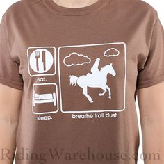 "Riding Warehouse ""Eat Sleep Breathe Trail Dust"" T-Shirt - a famous favorite with our trail riders!  #trailriding #endurance #trailhorse"
