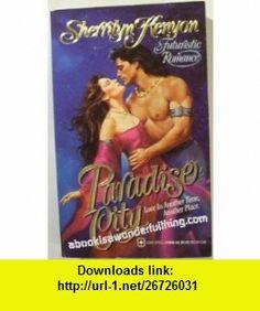 Paradise City (Love Spell Futuristic Romance) (9780505519696) Sherrilyn Kenyon , ISBN-10: 0505519690  , ISBN-13: 978-0505519696 ,  , tutorials , pdf , ebook , torrent , downloads , rapidshare , filesonic , hotfile , megaupload , fileserve
