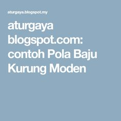 aturgaya blogspot.com: contoh Pola Baju Kurung Moden