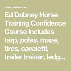 Ed Dabney Horse Training Confidence Course includes tarp, poles, maze, tires, cavaletti, trailer trainer, ledge, jumps, car wash, teeter totter, wagon wheel