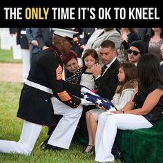 Only time it's ok to kneel. Honoring the family of a fallen hero. FREEDOM ISN'T FREE. Stand and respect our American Flag. KEEL IN RESPECT FOR GOD ALL MIGHTY AND DON'T LET THIS NFL GARBAGE TAKE THAT FROM YOU!!! RIGHT HAND OVER YOUR HEART FOR OUR FLAG AND DON'T LET THIS NFL CRAP CONFUSE YOU!!