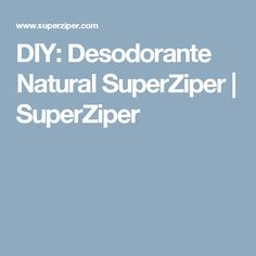 DIY: Desodorante Natural SuperZiper | SuperZiper