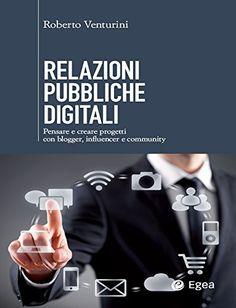 Relazioni pubbliche digitali: Pensare e creare progetti con blogger, influencer, community eBook: Roberto Venturini: Amazon.it: Kindle Store